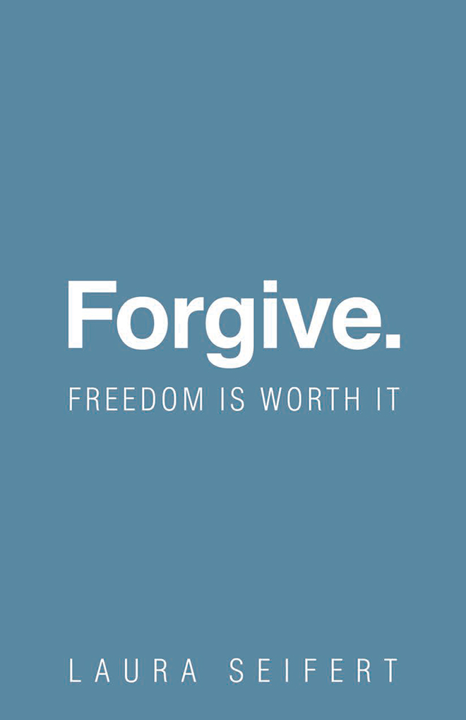 Forgive. by Laura Seifert